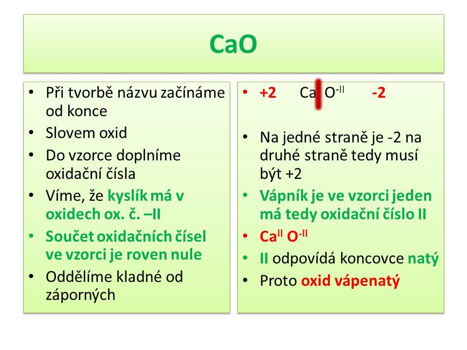 CaO Při tvorbě názvu začínáme od konce Slovem oxid