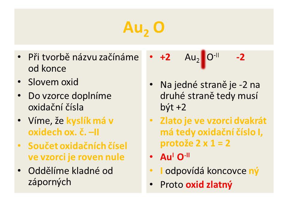 Au2 O Při tvorbě názvu začínáme od konce Slovem oxid