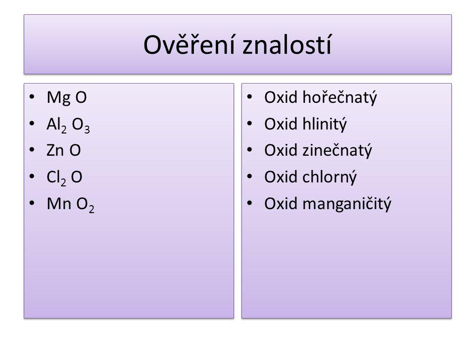 Ověření znalostí Mg O Al2 O3 Zn O Cl2 O Mn O2 Oxid hořečnatý