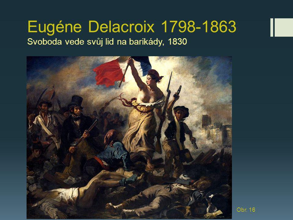 Eugéne Delacroix 1798-1863 Svoboda vede svůj lid na barikády, 1830