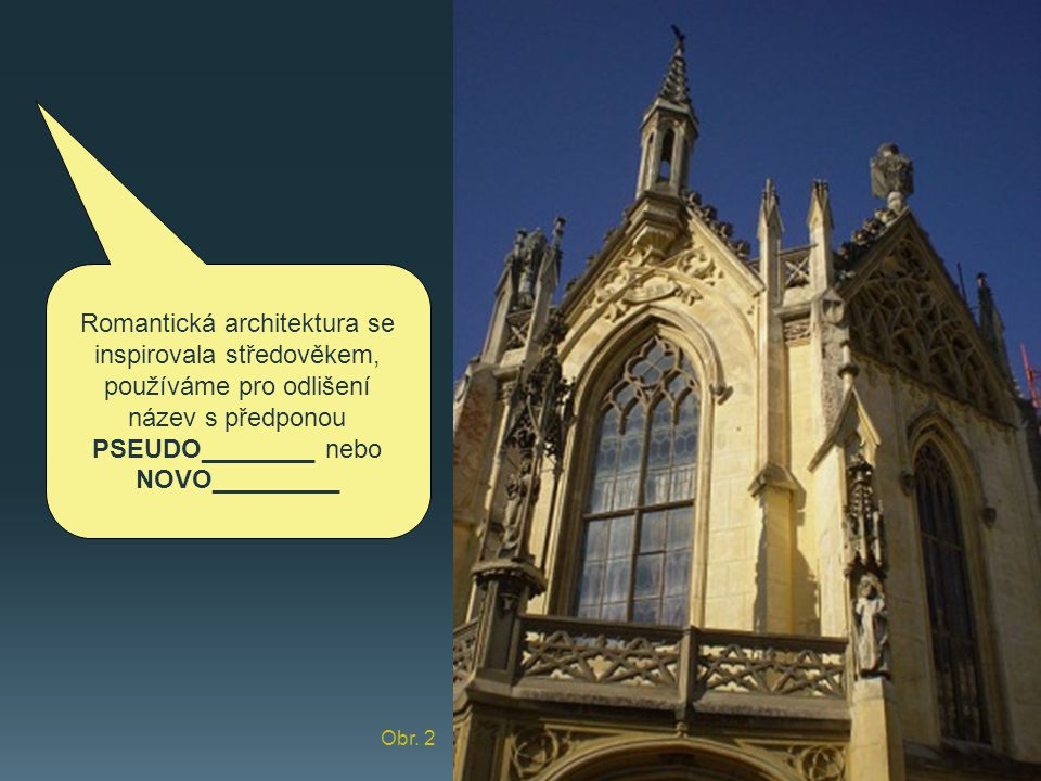 Romantická architektura se inspirovala středověkem, používáme pro odlišení název s předponou PSEUDO________ nebo NOVO_________