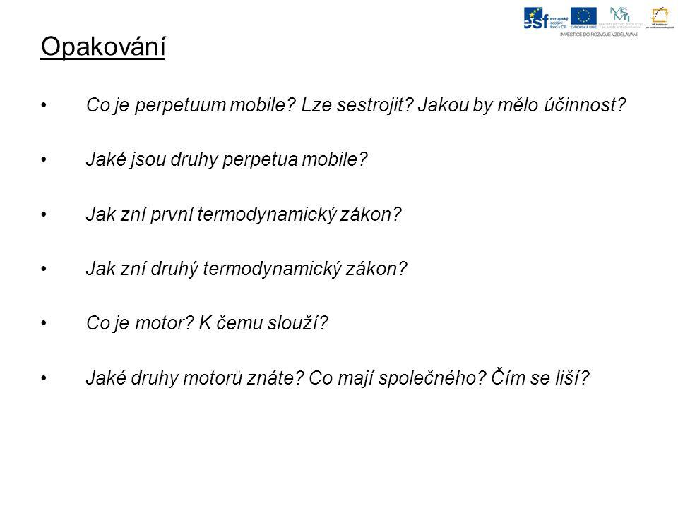 Opakování Co je perpetuum mobile Lze sestrojit Jakou by mělo účinnost Jaké jsou druhy perpetua mobile