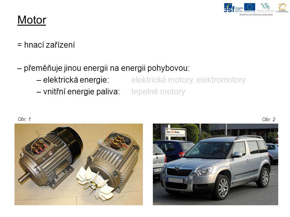 Motor = hnací zařízení – přeměňuje jinou energii na energii pohybovou: