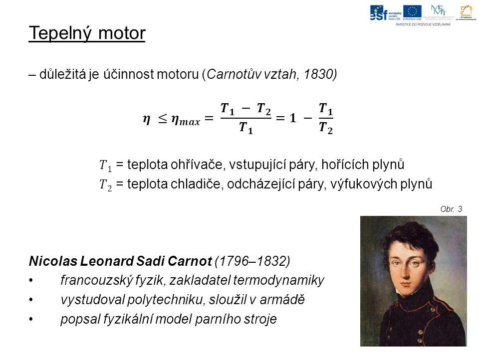 Tepelný motor – důležitá je účinnost motoru (Carnotův vztah, 1830)