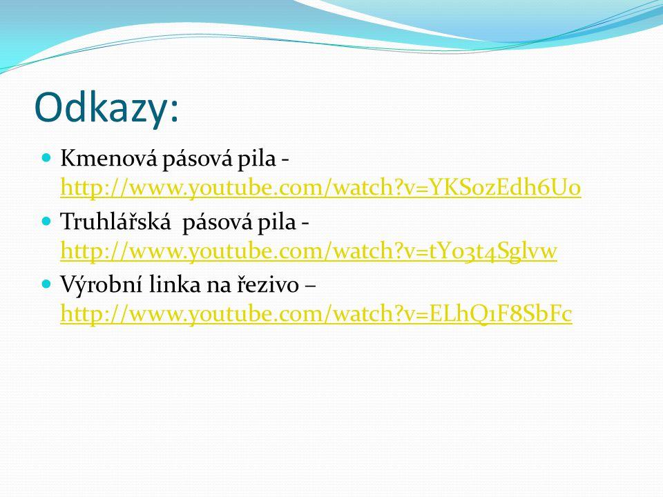 Odkazy: Kmenová pásová pila - http://www.youtube.com/watch v=YKS0zEdh6U0. Truhlářská pásová pila - http://www.youtube.com/watch v=tY03t4Sglvw.