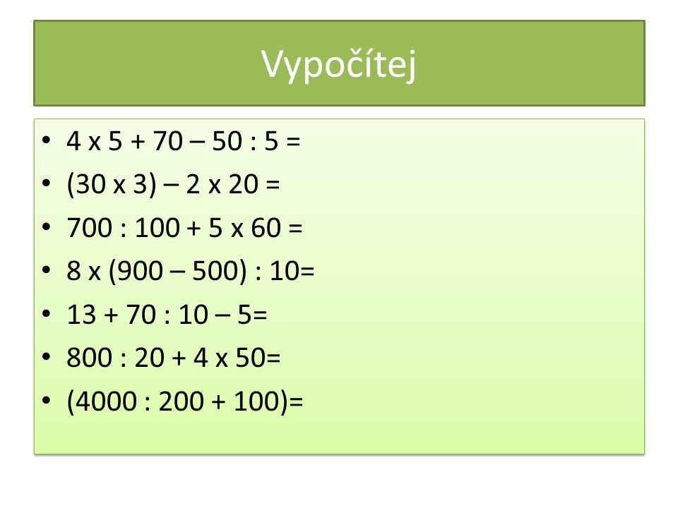 Vypočítej 4 x 5 + 70 – 50 : 5 = (30 x 3) – 2 x 20 =