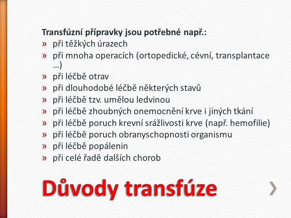 Důvody transfúze Transfúzní přípravky jsou potřebné např.: