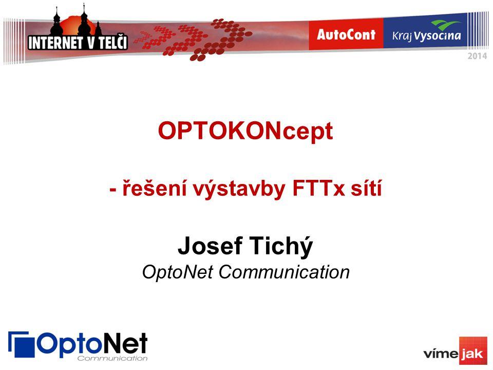 OPTOKONcept - řešení výstavby FTTx sítí Josef Tichý OptoNet Communication