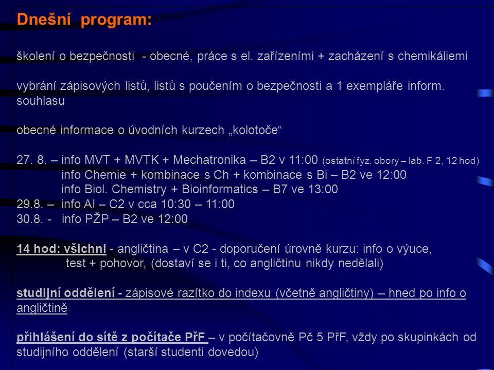 Dnešní program: školení o bezpečnosti - obecné, práce s el. zařízeními + zacházení s chemikáliemi.