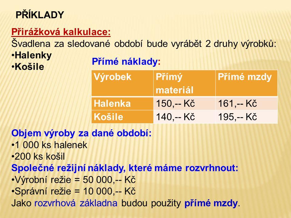 příklady Přirážková kalkulace: Švadlena za sledované období bude vyrábět 2 druhy výrobků: Halenky.