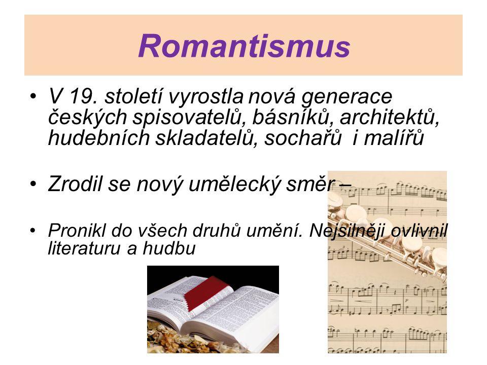Romantismus V 19. století vyrostla nová generace českých spisovatelů, básníků, architektů, hudebních skladatelů, sochařů i malířů.