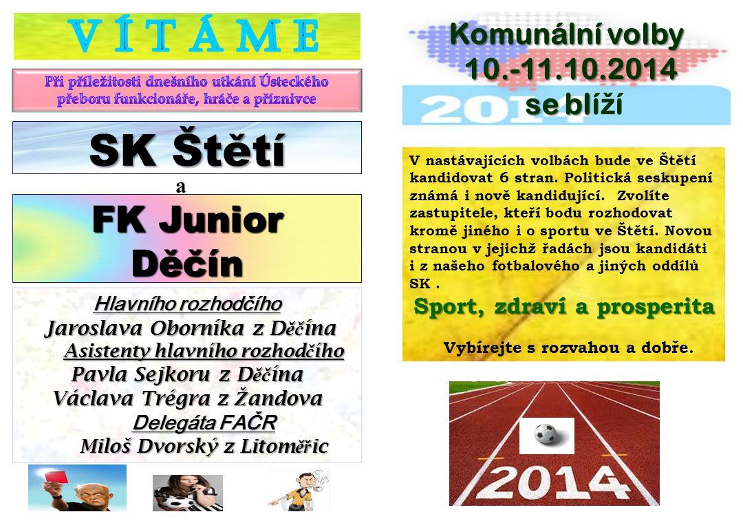 SK Štětí V Í T Á M E FK Junior Děčín Komunální volby 10.-11.10.2014
