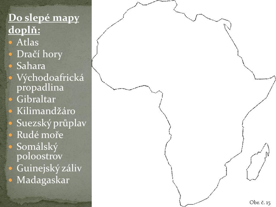 Do slepé mapy doplň: Atlas Dračí hory Sahara Východoafrická propadlina