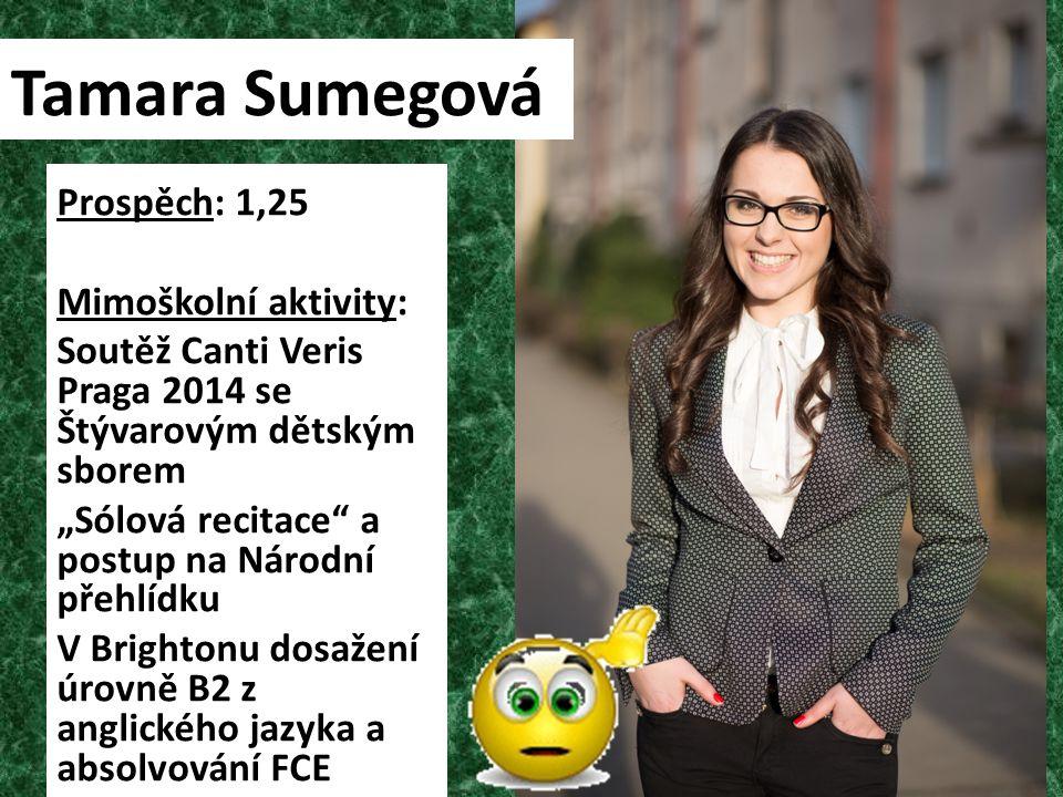 Tamara Sumegová Prospěch: 1,25 Mimoškolní aktivity: