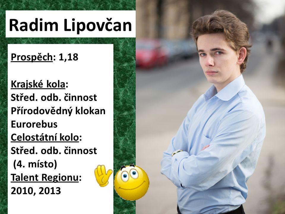 Radim Lipovčan Prospěch: 1,18 Krajské kola: Střed. odb. činnost