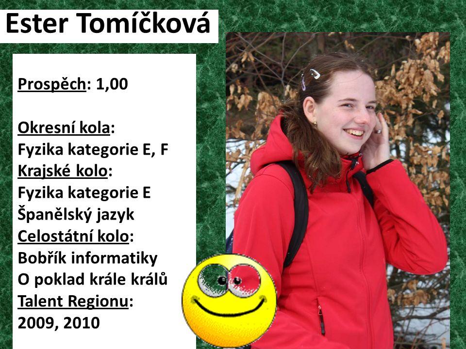 Ester Tomíčková Prospěch: 1,00 Okresní kola: Fyzika kategorie E, F
