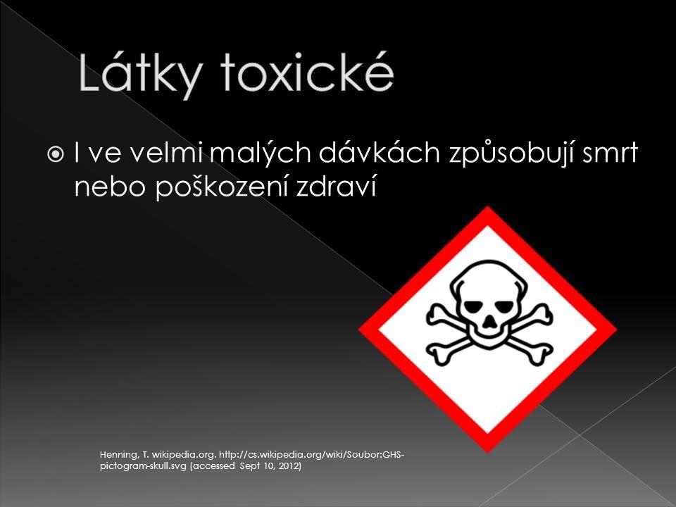 Látky toxické I ve velmi malých dávkách způsobují smrt nebo poškození zdraví.