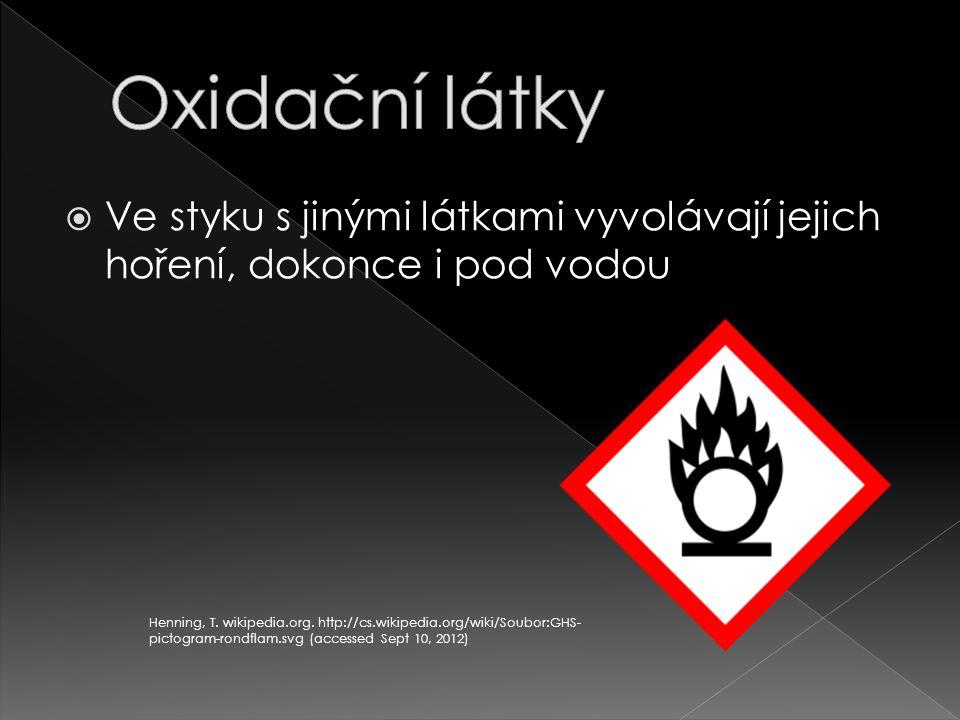 Oxidační látky Ve styku s jinými látkami vyvolávají jejich hoření, dokonce i pod vodou.