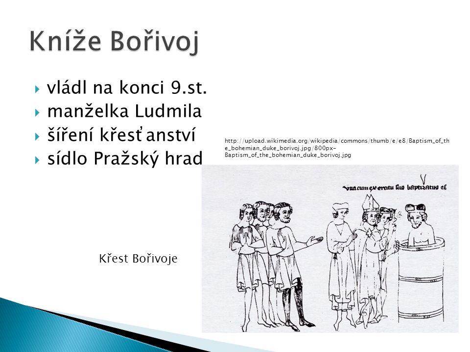 Kníže Bořivoj vládl na konci 9.st. manželka Ludmila šíření křesťanství