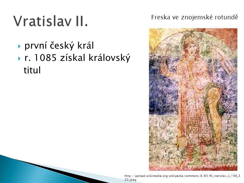 Vratislav II. první český král r. 1085 získal královský titul