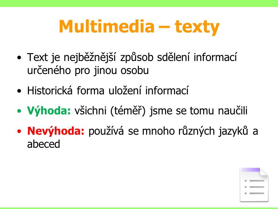 Multimedia – texty Text je nejběžnější způsob sdělení informací určeného pro jinou osobu. Historická forma uložení informací.