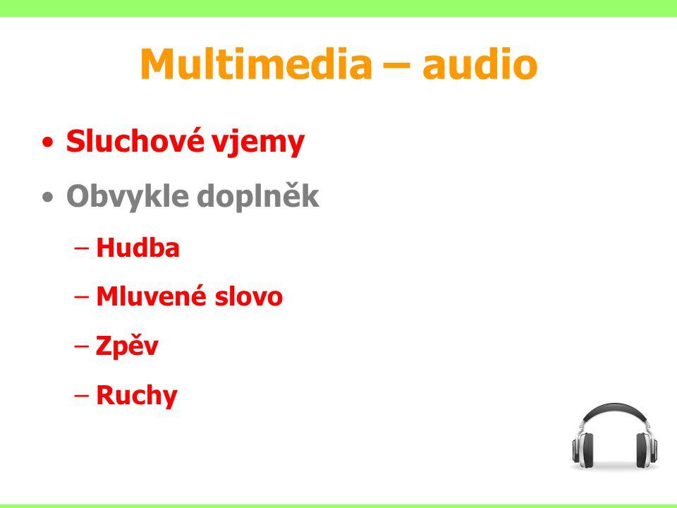 Multimedia – audio Sluchové vjemy Obvykle doplněk Hudba Mluvené slovo
