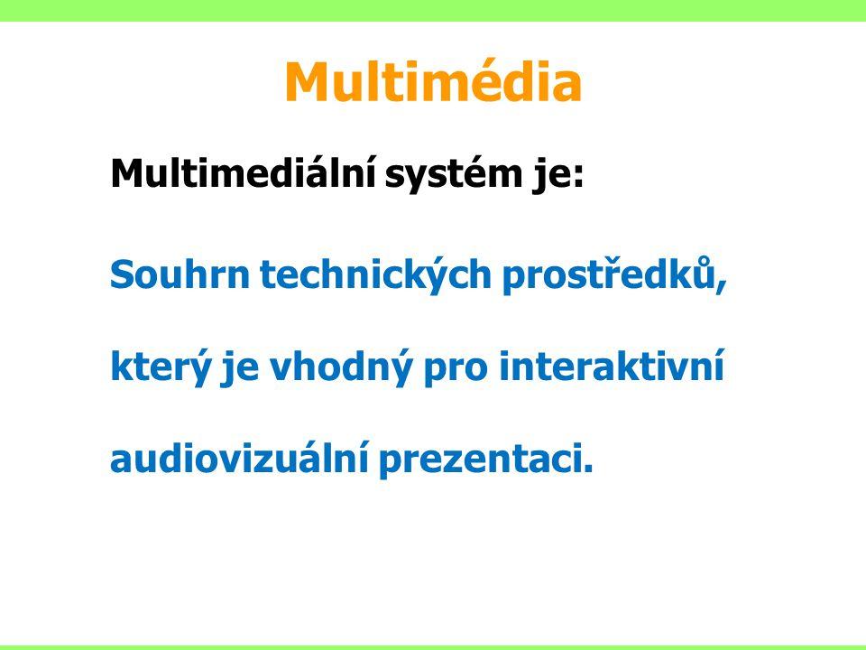 Multimédia Multimediální systém je: