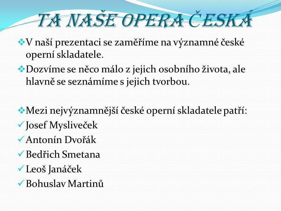 Ta naše opera Česká V naší prezentaci se zaměříme na významné české operní skladatele.