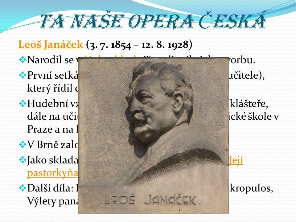 Ta naše opera Česká Leoš Janáček (3. 7. 1854 – 12. 8. 1928)