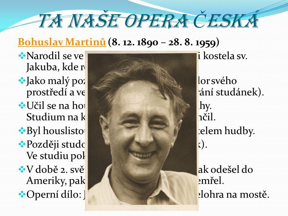 Ta naše opera Česká Bohuslav Martinů (8. 12. 1890 – 28. 8. 1959)