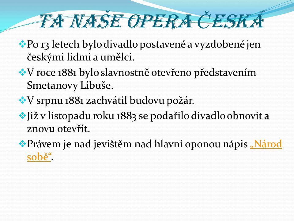 Ta naše opera Česká Po 13 letech bylo divadlo postavené a vyzdobené jen českými lidmi a umělci.