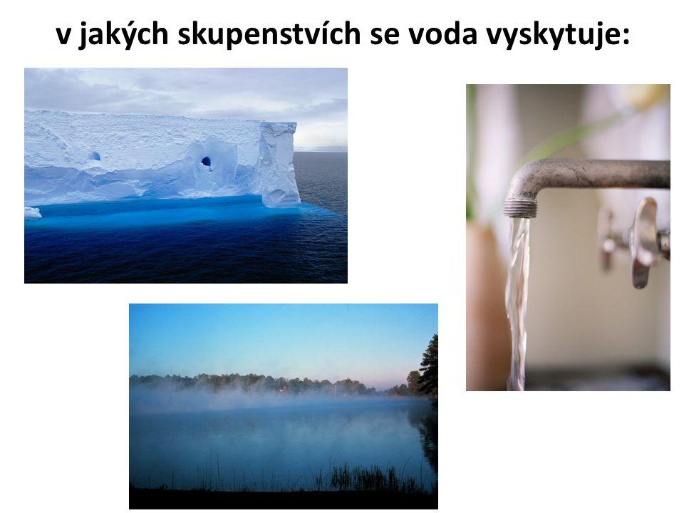 v jakých skupenstvích se voda vyskytuje: