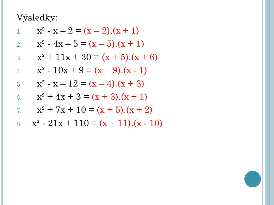 Výsledky: x² - x – 2 = (x – 2).(x + 1) x² - 4x – 5 = (x – 5).(x + 1) x² + 11x + 30 = (x + 5).(x + 6)
