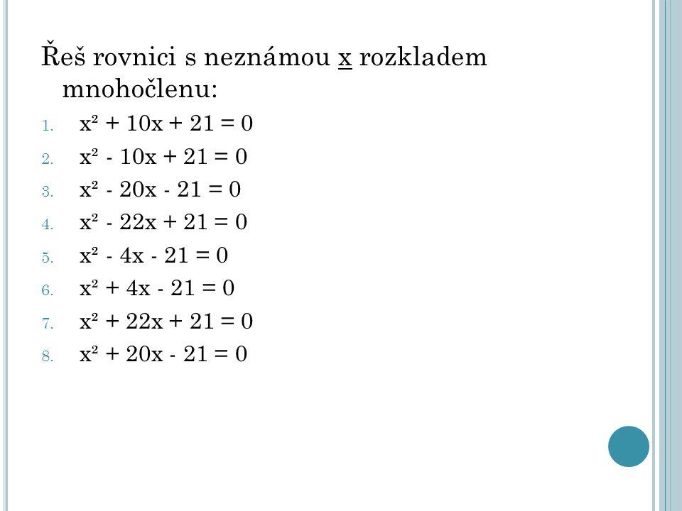 Řeš rovnici s neznámou x rozkladem mnohočlenu:
