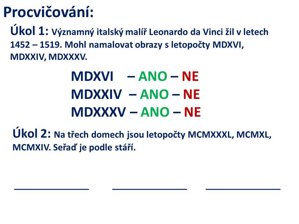 Procvičování: MDXVI – ANO – NE MDXXIV – ANO – NE MDXXXV – ANO – NE