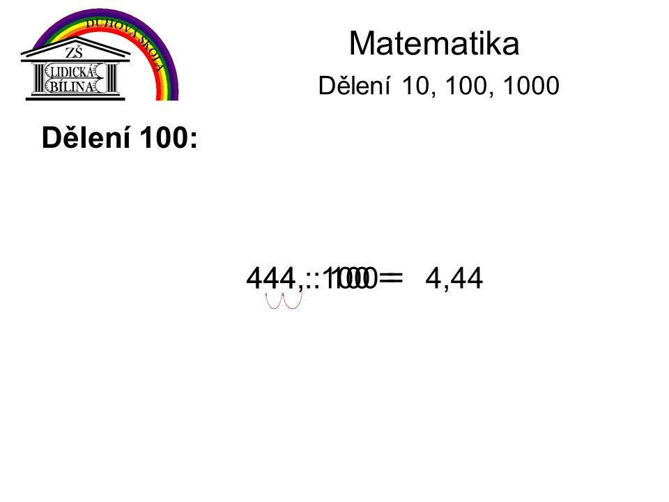 Matematika Dělení 10, 100, 1000 Dělení 100: 444 : 100 = 444, : 100 =