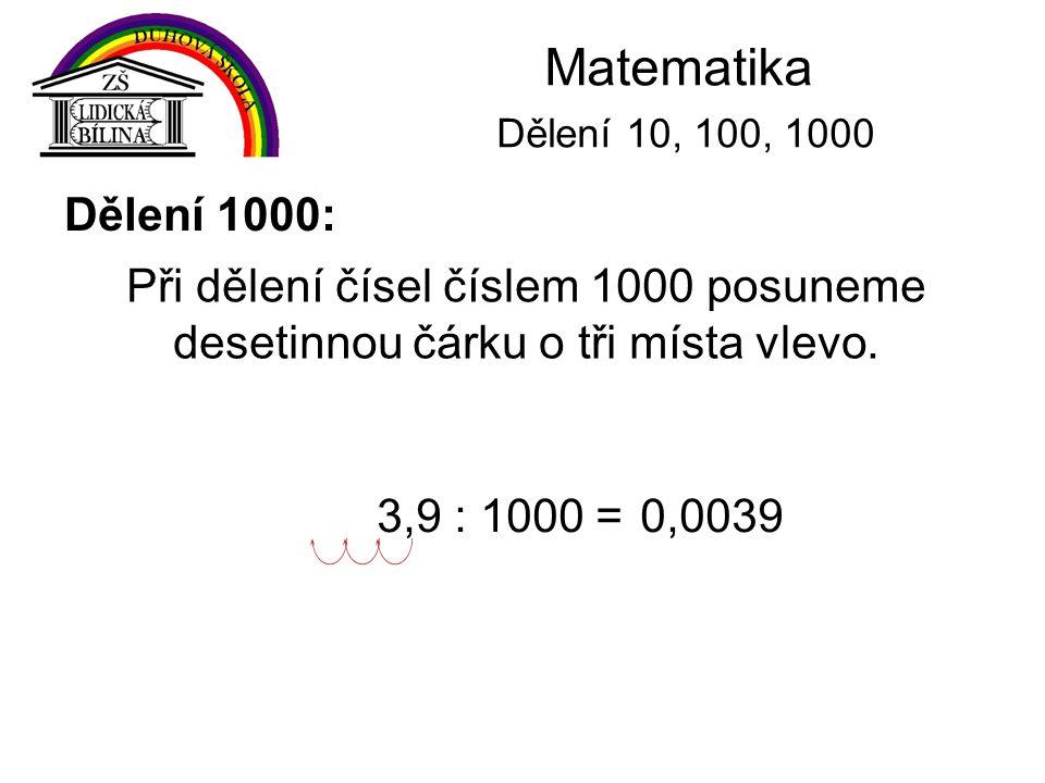 Matematika Dělení 10, 100, 1000 Dělení 1000: