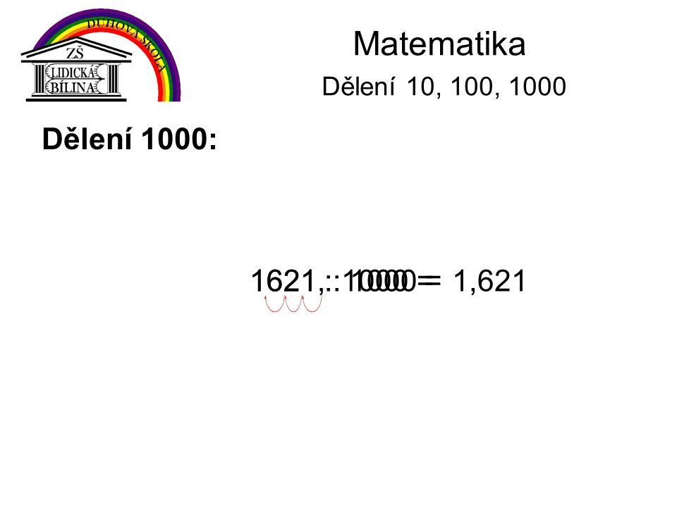 Matematika Dělení 10, 100, 1000 Dělení 1000: 1621 : 1000 =