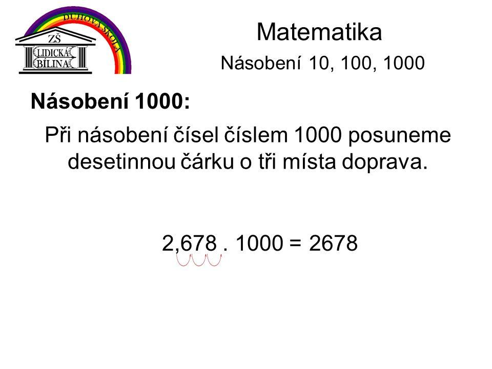 Matematika Násobení 10, 100, 1000 Násobení 1000: