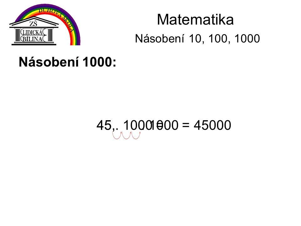 Matematika Násobení 10, 100, 1000 Násobení 1000: 45 . 1000 =
