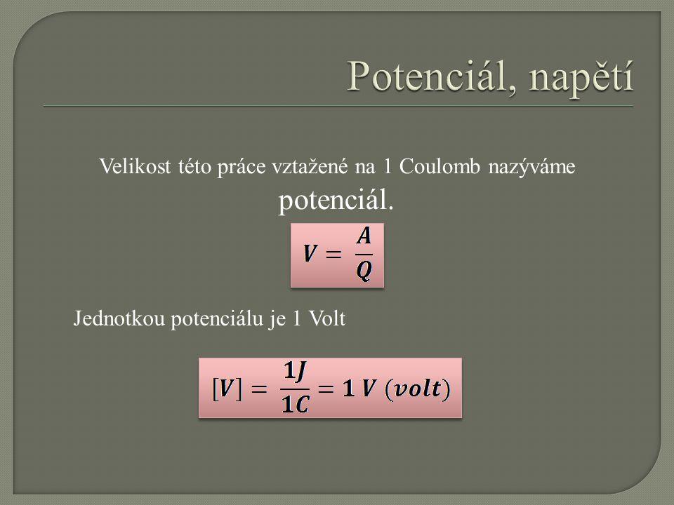 Velikost této práce vztažené na 1 Coulomb nazýváme potenciál.