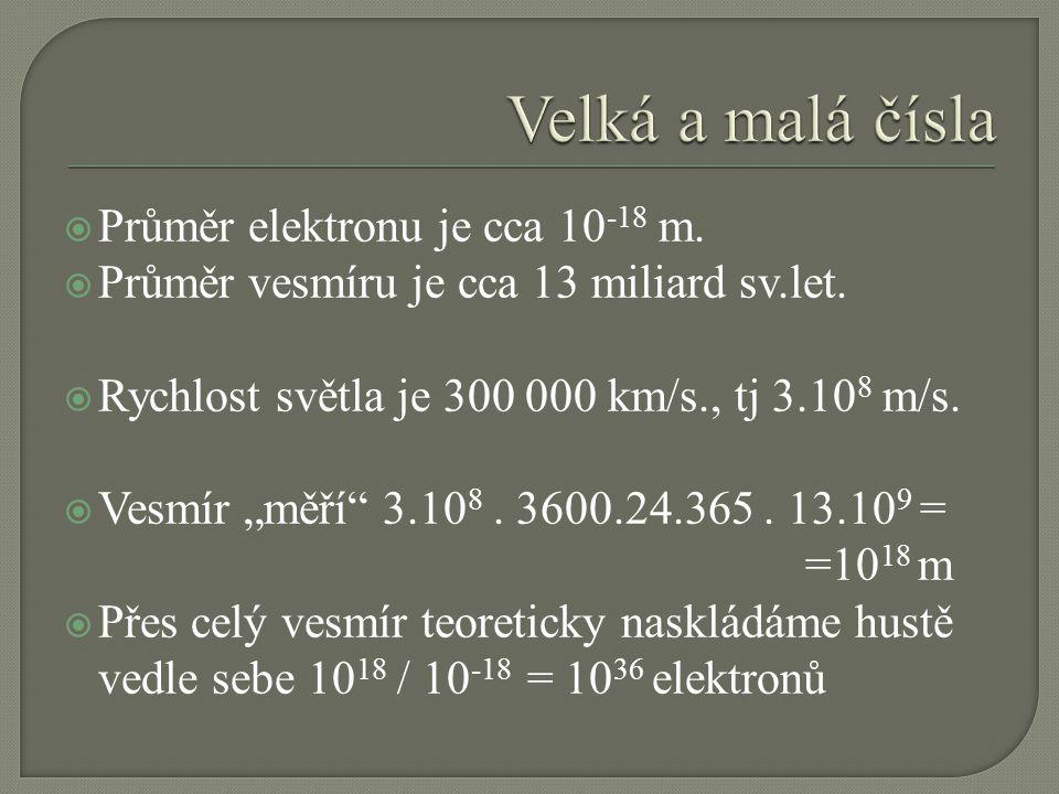 Velká a malá čísla Průměr elektronu je cca 10-18 m.