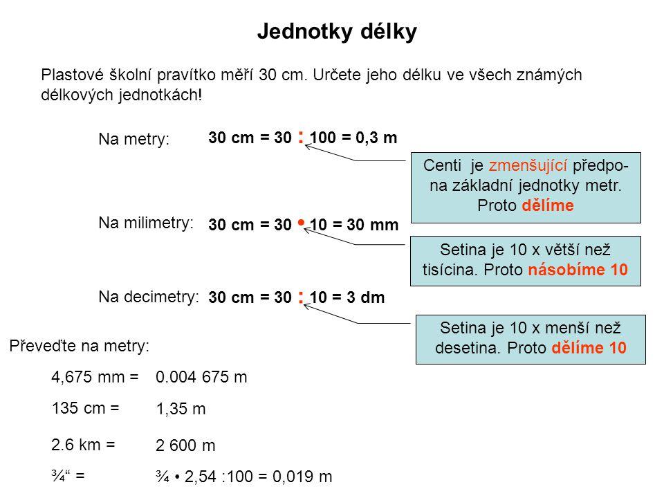 Jednotky délky Plastové školní pravítko měří 30 cm. Určete jeho délku ve všech známých délkových jednotkách!