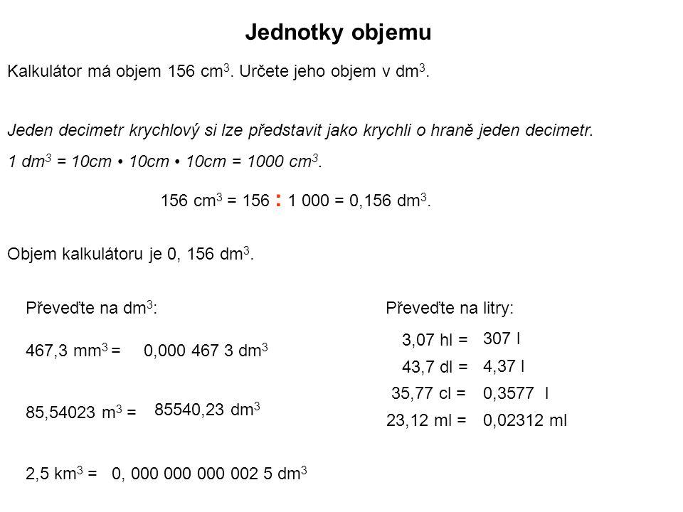 Jednotky objemu Kalkulátor má objem 156 cm3. Určete jeho objem v dm3.