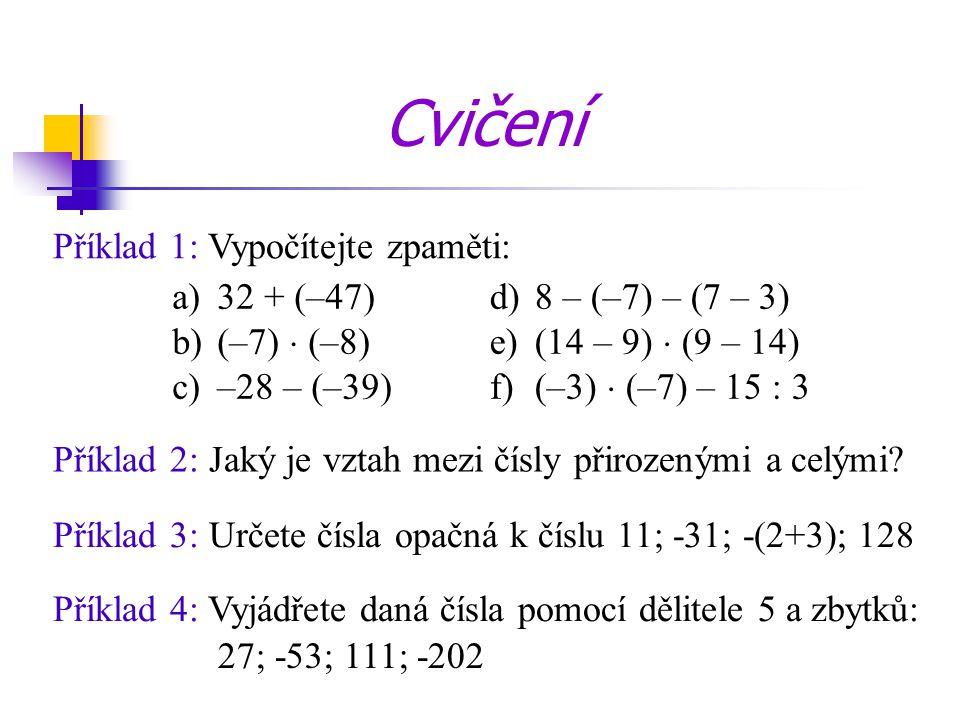 Cvičení Příklad 1: Vypočítejte zpaměti: 32 + (–47) (–7)  (–8)