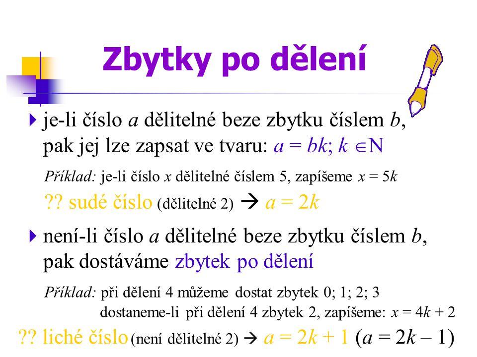 Zbytky po dělení je-li číslo a dělitelné beze zbytku číslem b, pak jej lze zapsat ve tvaru: a = bk; k N.