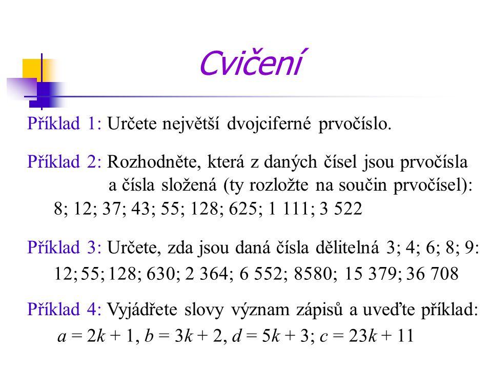 Cvičení Příklad 1: Určete největší dvojciferné prvočíslo.