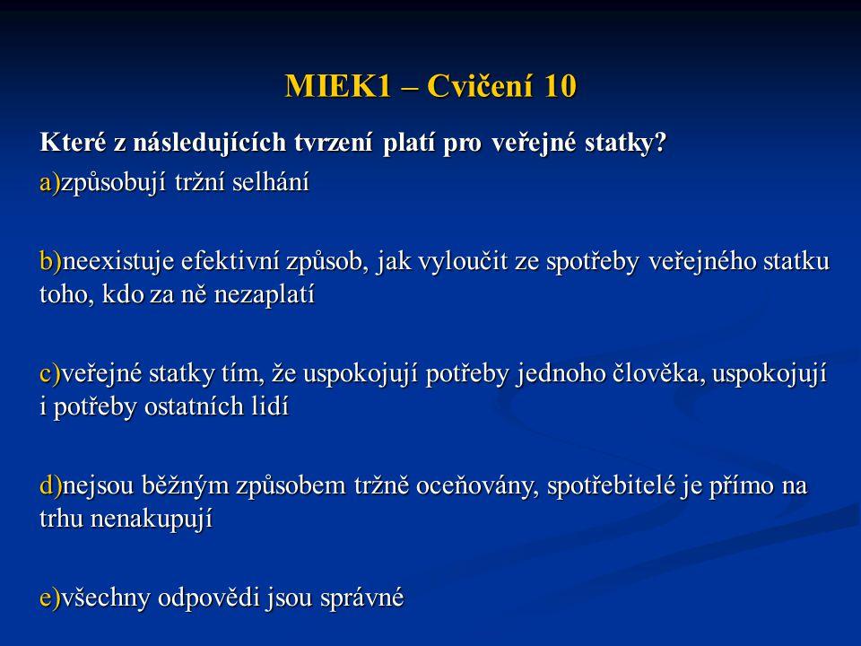 MIEK1 – Cvičení 10 Které z následujících tvrzení platí pro veřejné statky způsobují tržní selhání.