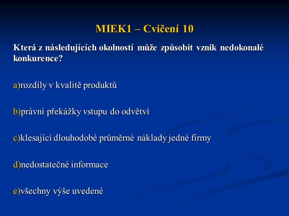 MIEK1 – Cvičení 10 Která z následujících okolností může způsobit vznik nedokonalé konkurence rozdíly v kvalitě produktů.