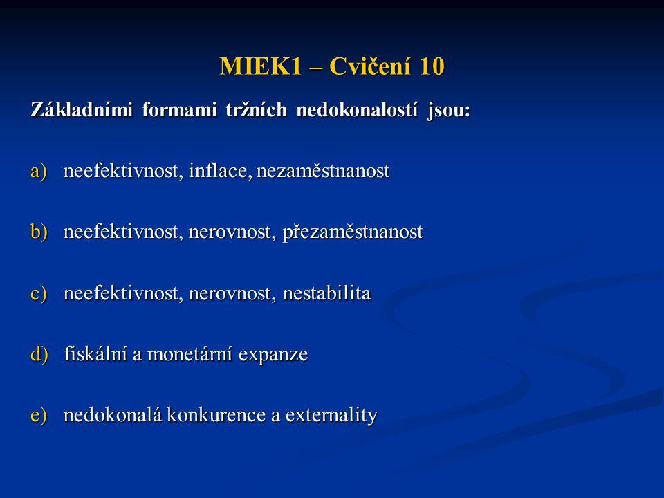 MIEK1 – Cvičení 10 Základními formami tržních nedokonalostí jsou: